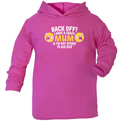 Funny Baby Infants Cotton Hoodie Hoody Back Off I Have A Crazy Mum