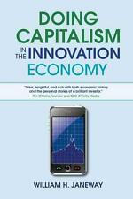 Doing Capitalism in the Innovation Economy von William H. Janeway (2012,...
