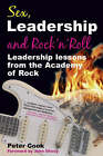 Sex, Leadership and Rock'n'Roll: Leadership Lessons from the Academy of Rock by Peter Cook (Paperback, 2006)