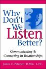 Why Don't We Listen Better? : Communicating and Connecting in Relationships by Jim Petersen (2008, Paperback)