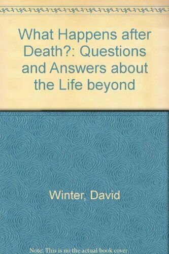 What Happens After Death? By David Brian Winter