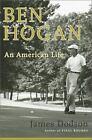 Ben Hogan : An American Life by James Dodson (2004, Hardcover)