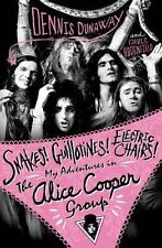 Snakes! Guillotines! Electric Chairs! : My Adventures in the Alice Cooper Group by Chris Hodenfield and Dennis Dunaway (2015, Hardcover)