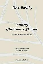 Funny Children's Stories : Notes of a Twelve-Year-Old Boy by Slava Brodsky...