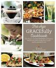The Age GRACEfully Cookbook: The Power of FoodTrients to Promote Health and Well-Being for a Joyful and Sustainable Life by Olwen M. Grace (Hardback, 2015)