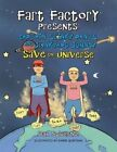 Fart Factory Presents: Captain Stinky Pants and Junkyard Johnny Save the Universe by Dan Sylvestre (Paperback / softback, 2015)