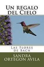 Un Regalo Del Cielo: Las Flores de Bach by Sandra Ortegón Ávila (2014,...