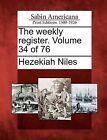 The Weekly Register. Volume 34 of 76 by Hezekiah Niles (Paperback / softback, 2012)