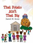 That Potato Ain't That Big 9781441581402 by Darrell W Henry Paperback