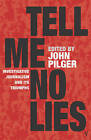 Tell Me No Lies: Investigative Journalism and Its Triumphs by John Pilger (Paperback, 2005)