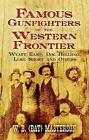 Famous Gunfighters of the Western Frontier: Wyatt Earp,  Doc  Holliday, Luke Short and Others by W.B. (Bat) Masterson (Paperback, 2009)