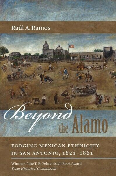 Beyond the Alamo : Forging Mexican Ethnicity in San Antonio, 1821-1861, Paper...