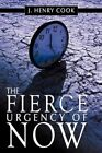 The Fierce Urgency of Now 9781452098661 by J. Henry Cook Paperback