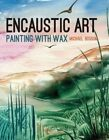 Encaustic Art: Painting with Wax by Michael Bossom (Paperback, 2016)