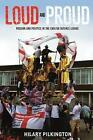 Loud and Proud: Passion and Politics in the English Defence League by Hilary Pilkington (Paperback, 2016)