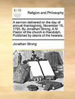 A Sermon Delivered on the Day of Annual Thanksgiving, November 19, 1795. by Jonathan Strong, A.M. Pastor of the Church in Randolph. Published by Desire of the Hearers. by Jonathan Strong (Paperback / softback, 2010)