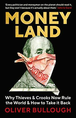 Moneyland: Why Thieves And Crooks Now Rule The World And How To Take It Back by