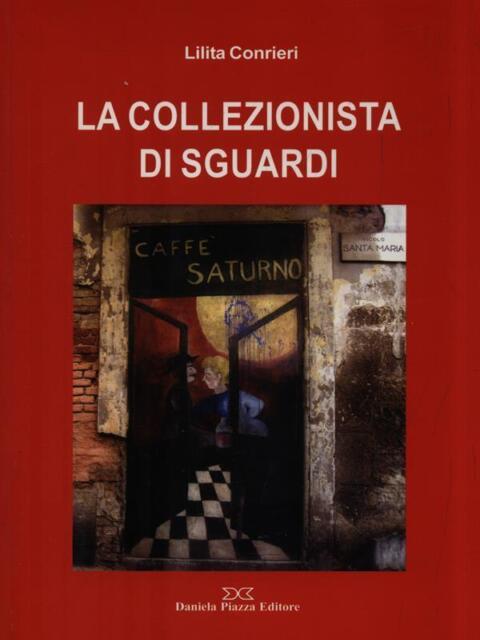 LA COLLEZIONISTA DI SGUARDI  CONRIERI LILITA PIAZZA D. 2006