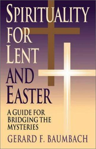 Spirituality for Lent and Easter : A Guide for Bridging the Mysteries