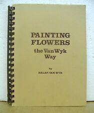Painting Flowers the Van Wyk Way by Helen Van Wyk 1981