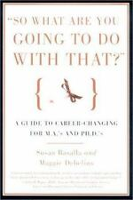 So What Are You Going to Do With That?: A Guide for M.A.'s and Ph.D's Seeking Ca