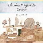 El Libro Magico de Cocina by Danaan Elderhill (Paperback / softback, 2012)