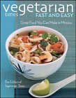 Vegetarian Times  Fast and Easy: Great Food You Can Make in Minutes by Vegetarian Times Magazine (Paperback, 2008)
