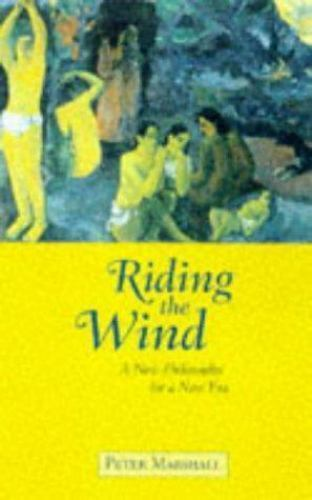 Riding the Wind : A New Philosophy for a New Era by Marshall, Peter
