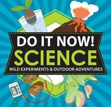 Do It Now! Science: Wild Experiments & Outdoor Adventures by Stevens & Mann 2012