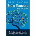 Brain Tumours: Living Low Grade: The Patient Guide to Life with a Slow Growing Brain Tumour by Gideon Burrows (Paperback, 2013)