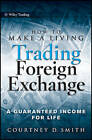How to Make a Living Trading Foreign Exchange: A Guaranteed Income for Life by Courtney Smith (Hardback, 2010)