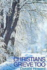 Christians Grieve Too by Donald Howard (Paperback, 1980)