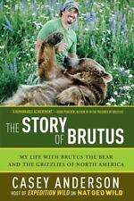 The Story of Brutus: My Life with Brutus the Bear and the Grizzlies of North Ame