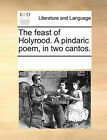 The Feast of Holyrood. a Pindaric Poem, in Two Cantos. by Multiple Contributors (Paperback / softback, 2010)