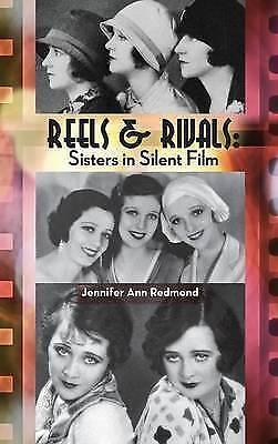 Reels & Rivals  : Sisters in Silent Films (Hardback) by Jennifer Ann Redmond...