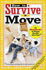 How to Survive a Move: By Hundreds of Happy People Who Did by Hundreds of Heads Books, Inc (Paperback, 2005)