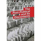 The Post-political and its Discontents: Spaces of Depoliticization, Spectres of Radical Politics by Edinburgh University Press (Hardback, 2014)