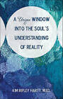 A Unique Window Into the Soul's Understanding of Reality by Kim Ripley Hartt (Paperback / softback, 2010)
