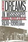 American Dreams in Mississippi: Consumers, Poverty and Culture, 1830-1998 by Ted Ownby (Paperback, 1999)