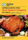 Approaching the Meat Product Markets in China: China Meat Products Market Overview by Ning Zhang, Zeefer Consulting, Albert Pan (Paperback / softback, 2010)