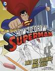 How to Draw Superman and His Friends and Foes by Aaron Sautter (Paperback, 2015)