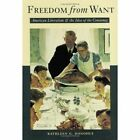 Freedom from Want: American Liberalism and the Idea of the Consumer by Kathleen G. Donohue (Paperback, 2005)