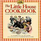 The Little House Cookbook: Frontier Foods from Laura Ingalls Wilder's Classic Stories by Barbara M. Walker (Paperback, 2014)