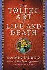 The Toltec Art of Life and Death Ruiz Don Miguel/ Emrys Barbara