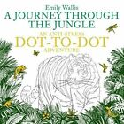A Journey Through the Jungle: An Anti-Stress Dot-to-Dot Adventure by Emily Wallis (Paperback, 2016)