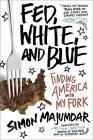 Fed, White, and Blue: Finding America with My Fork by Simon Majumdar (Paperback / softback, 2016)