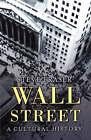 Wall Street: A Cultural History by Steve Fraser (Hardback, 2005)