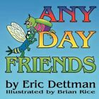 Any Day Friends 9781468542974 by Eric Dettman Paperback