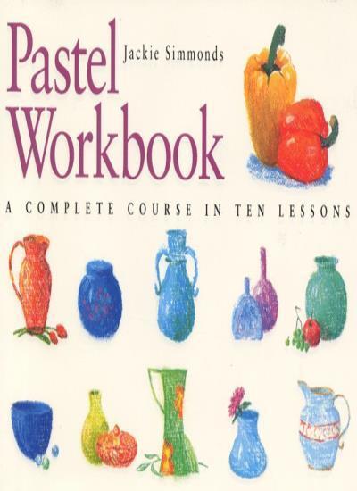 Pastel Workbook: A Complete Course in Ten Lessons (Art Workbook Series),Jackie