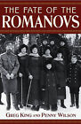 The Fate of the Romanovs by Penny Wilson, Greg King (Paperback, 2005)
